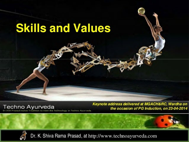 Skills and Values Dr. K. Shiva Rama Prasad, at http://www.technoayurveda.com/ Keynote address delivered at MGACH&RC, Wardh...
