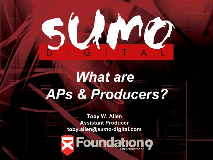 What are  APs & Producers? Toby W. Allen Assistant Producer [email_address]