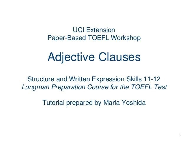 UCI Extension Paper-Based TOEFL Workshop  Adjective Clauses Structure and Written Expression Skills 11-12 Longman Preparat...