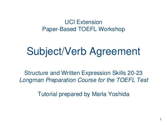 UCI Extension Paper-Based TOEFL Workshop  Subject/Verb Agreement Structure and Written Expression Skills 20-23 Longman Pre...