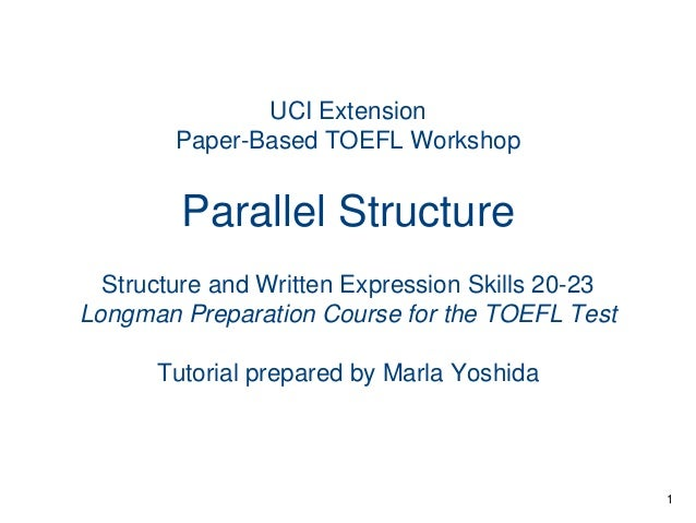 UCI Extension Paper-Based TOEFL Workshop  Parallel Structure Structure and Written Expression Skills 20-23 Longman Prepara...