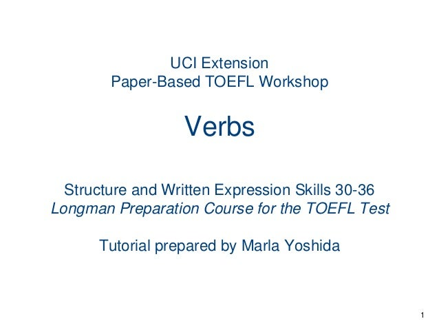 UCI Extension Paper-Based TOEFL Workshop  Verbs Structure and Written Expression Skills 30-36 Longman Preparation Course f...