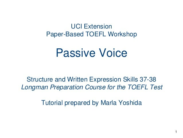 UCI Extension Paper-Based TOEFL Workshop  Passive Voice Structure and Written Expression Skills 37-38 Longman Preparation ...