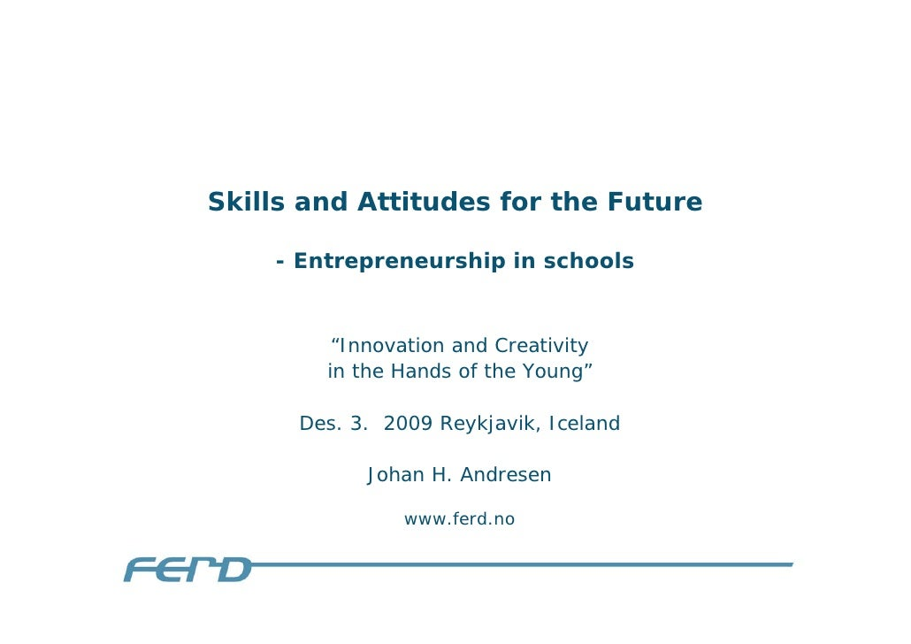 "Skills and Attitudes for the Future      - Entrepreneurship in schools            ""Innovation and Creativity         in th..."