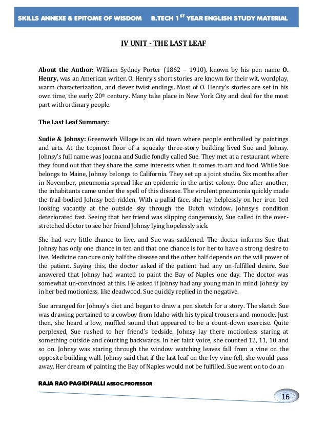 last leaf literary analysis Analysis of the last leaf, by o' henry essay analysis of the last leaf, by o' henry essay 917 words oct 11th, 2011 4 pages  stylistic analysis of the text the last leaf 1424 words | 6 pages the text under analysis is a story written by o'henry o'henry is a pseudonym of william sydney porter he was an american writer, noted for.