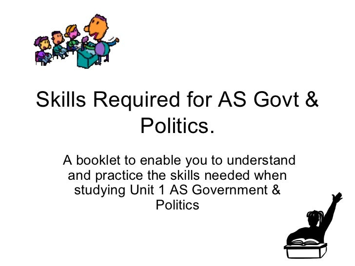 Skills Required for AS Govt & Politics. A booklet to enable you to understand and practice the skills needed when studying...