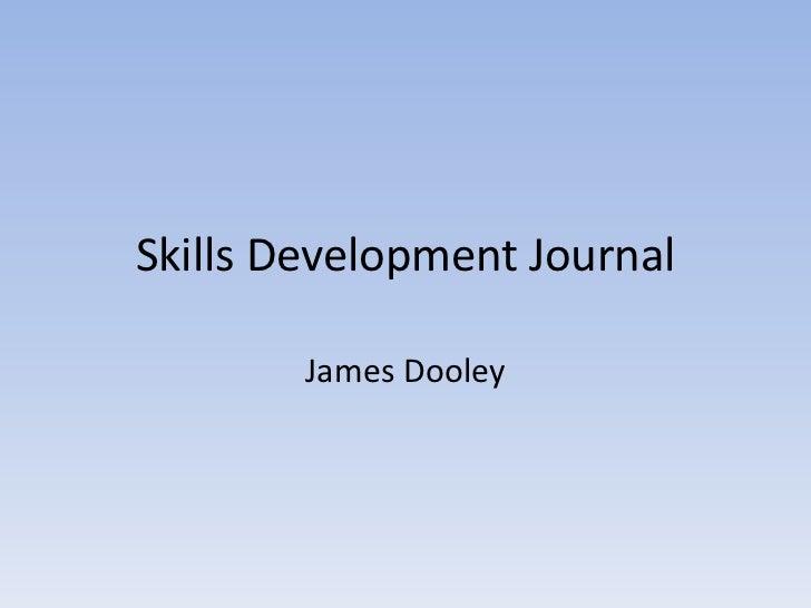Skills Development Journal        James Dooley