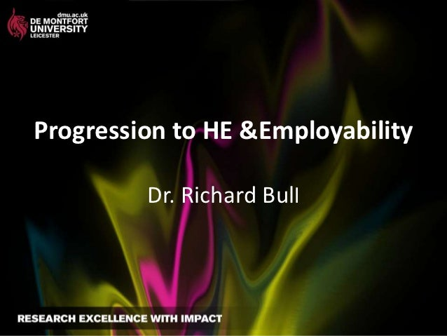 Progression to HE &Employability         Dr. Richard Bull