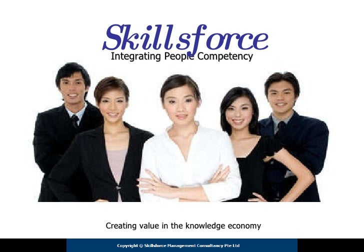 Creating value in the knowledge economy Integrating People Competency Skillsforce