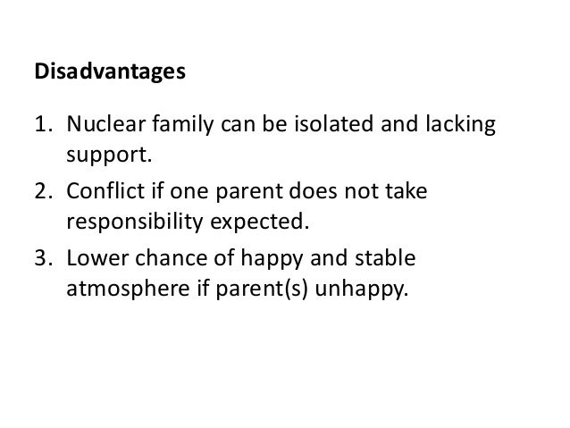 essay on advantages and disadvantages of nuclear families 2018-5-25 advantage of nuclear family  in nuclear familiesdisadvantages could be more arguing  essay about advantages and disadvantages of nuclear.