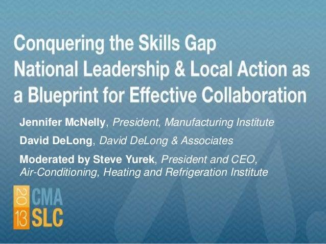 Jennifer McNelly, President, Manufacturing Institute David DeLong, David DeLong & Associates Moderated by Steve Yurek, Pre...