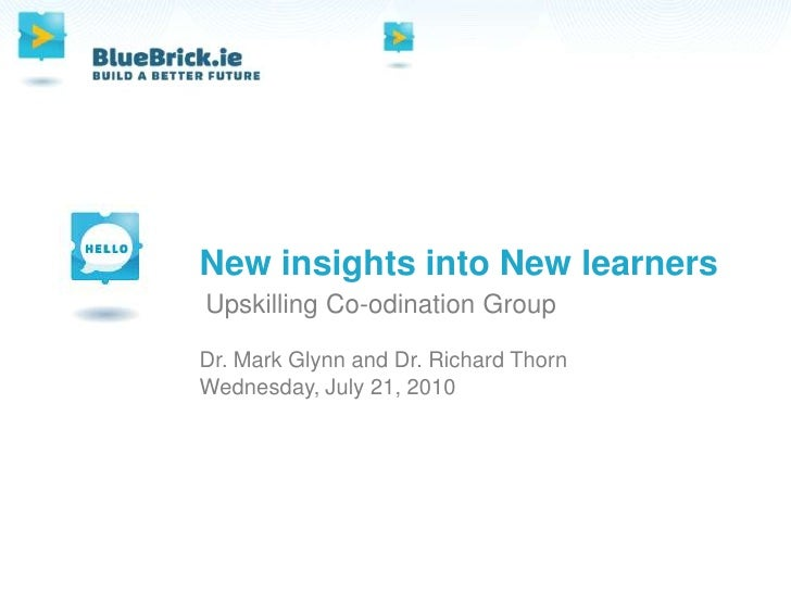 New insights into New learners<br />Upskilling Co-odination Group<br />Dr. Mark Glynn and Dr. Richard Thorn<br />Thursday,...