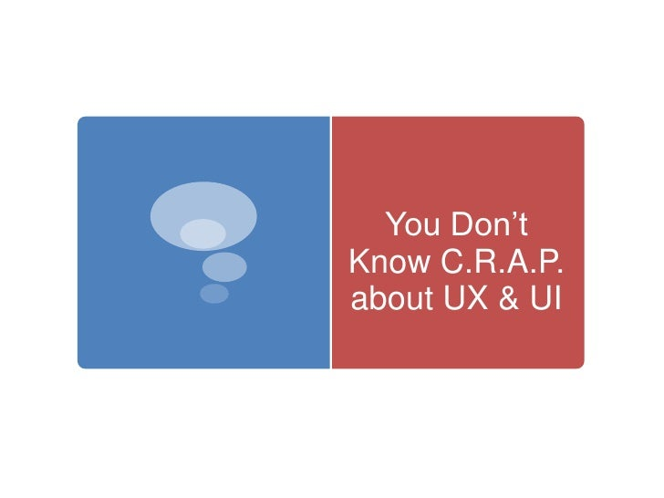You Don't Know C.R.A.P. about UX/UI