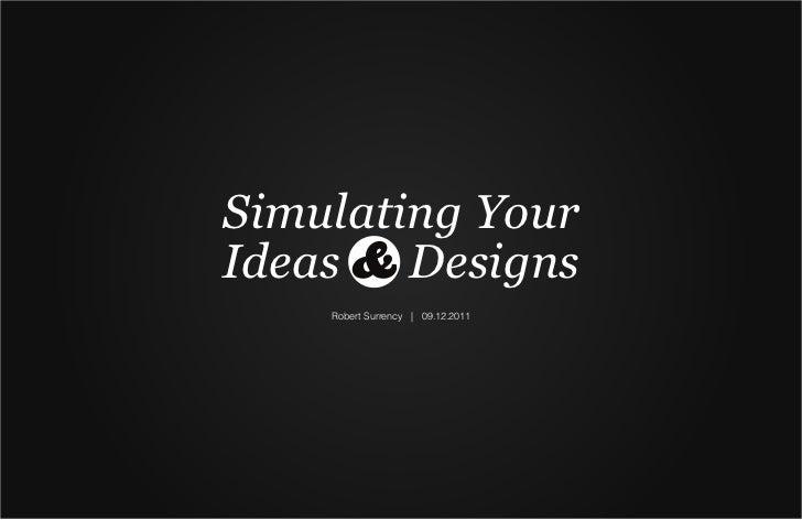 Simulating Your Ideas & Designs