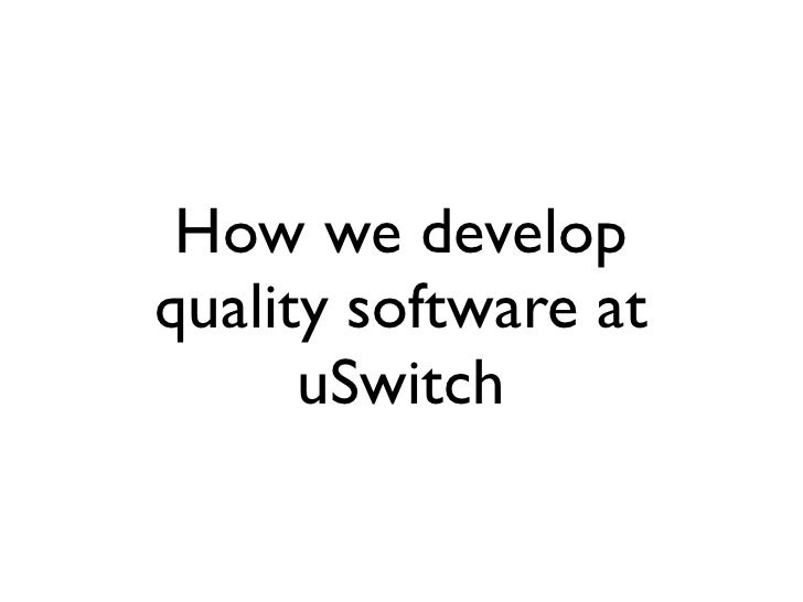 How we develop quality software at       uSwitch