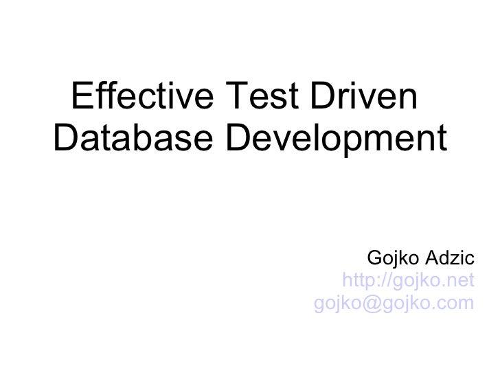 Effective Test Driven  Database Development <ul><ul><li>Gojko Adzic </li></ul></ul><ul><ul><li>http://gojko.net </li></ul>...