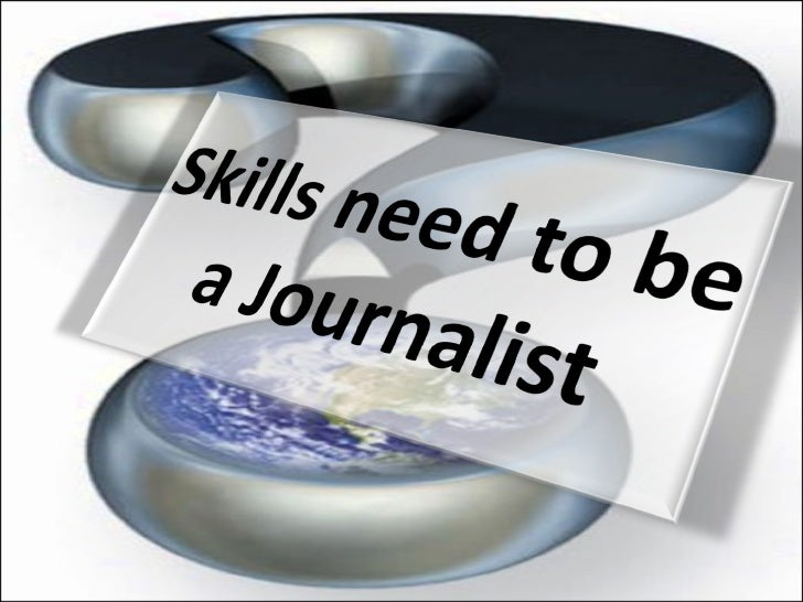 Skills needed to be a journalist