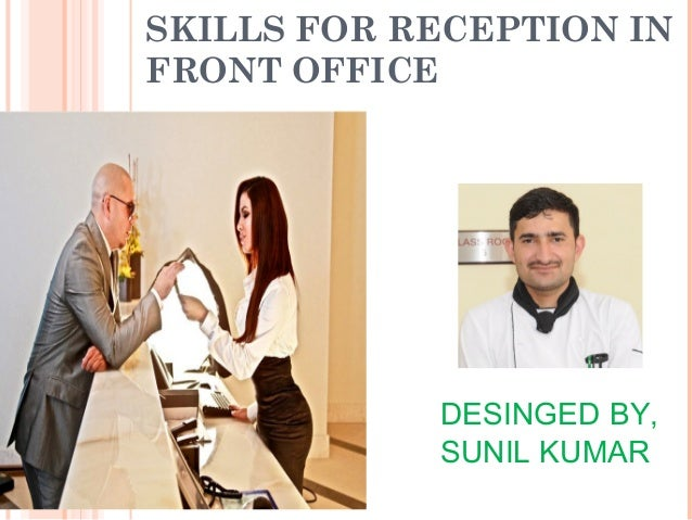 SKILLS FOR RECEPTION IN FRONT OFFICE DESINGED BY, SUNIL KUMAR