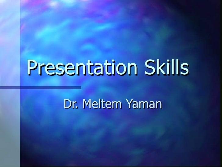 Presentation Skills    Dr. Meltem Yaman