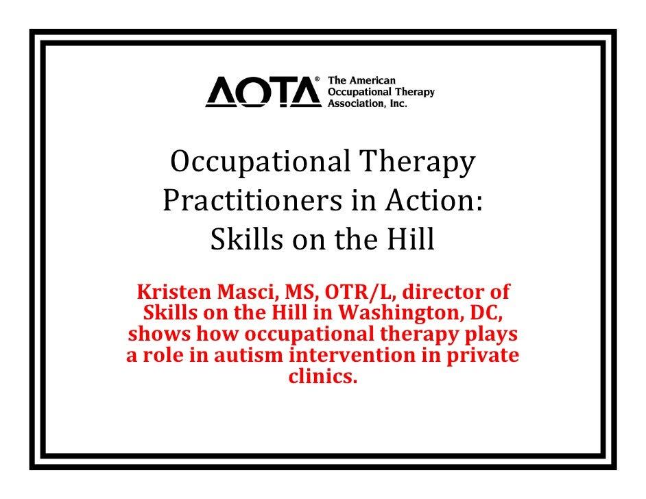 OccupationalTherapy    PractitionersinAction:       SkillsontheHill  KristenMasci,MS,OTR/L,directorof   Skil...