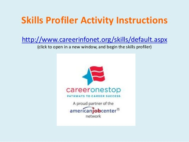 Skills Profiler Activity Instructions http://www.careerinfonet.org/skills/default.aspx (click to open in a new window, and...
