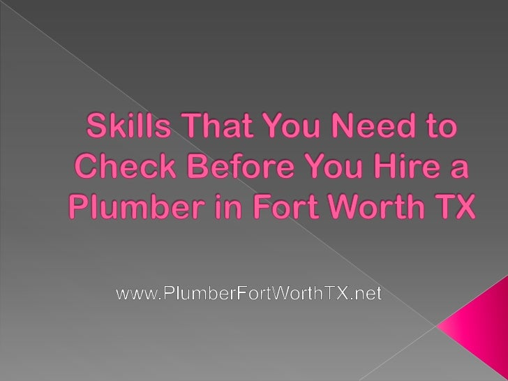 Skills That You Need to Check Before You Hire a Plumber in Fort Worth TX