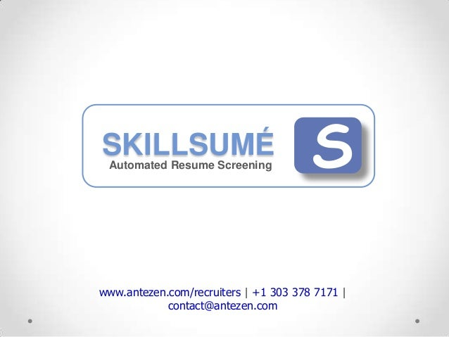 SKILLSUMÉ Automated Resume Screening            Swww.antezen.com/recruiters | +1 303 378 7171 |            contact@antezen...