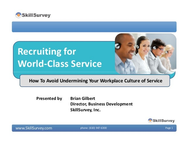 Recruiting forWorld-Class Servicewww.SkillSurvey.com phone: (610) 947-6300 Page 1Presented by Brian GilbertDirector, Busin...