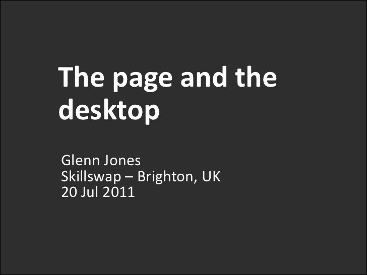 The page and the desktop<br />Glenn JonesSkillswap – Brighton, UK20 Jul 2011<br />