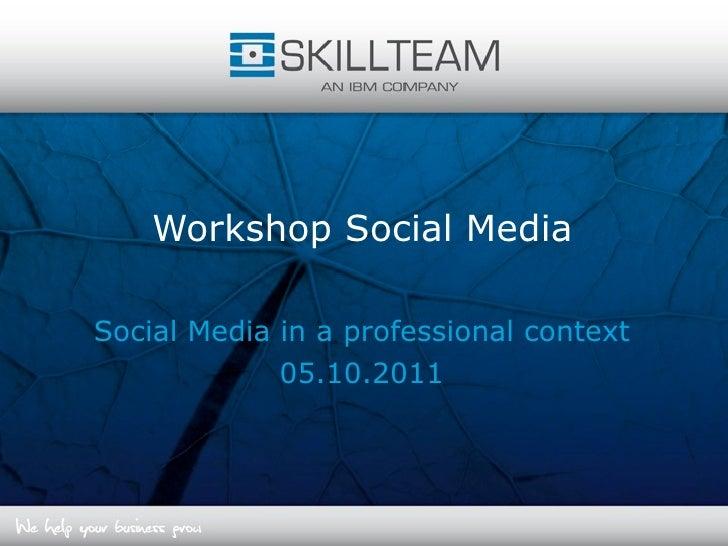 Workshop Social MediaSocial Media in a professional context             05.10.2011