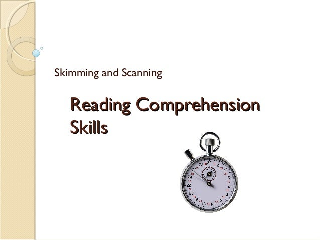 Reading ComprehensionReading Comprehension SkillsSkills Skimming and Scanning