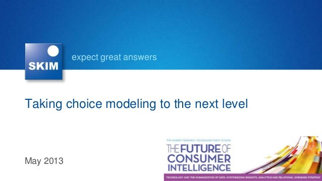 expect great answersTaking choice modeling to the next levelMay 2013
