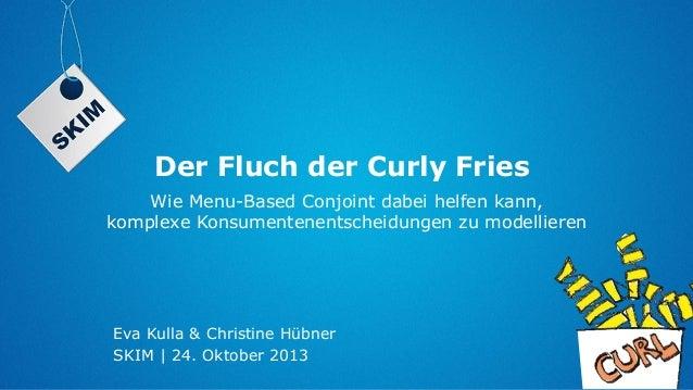 Der Fluch der Curly Fries Wie Menu-Based Conjoint dabei helfen kann, komplexe Konsumentenentscheidungen zu modellieren  Ev...