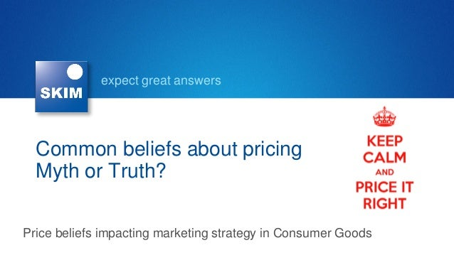expect great answers  Common beliefs about pricing Myth or Truth? Price beliefs impacting marketing strategy in Consumer G...
