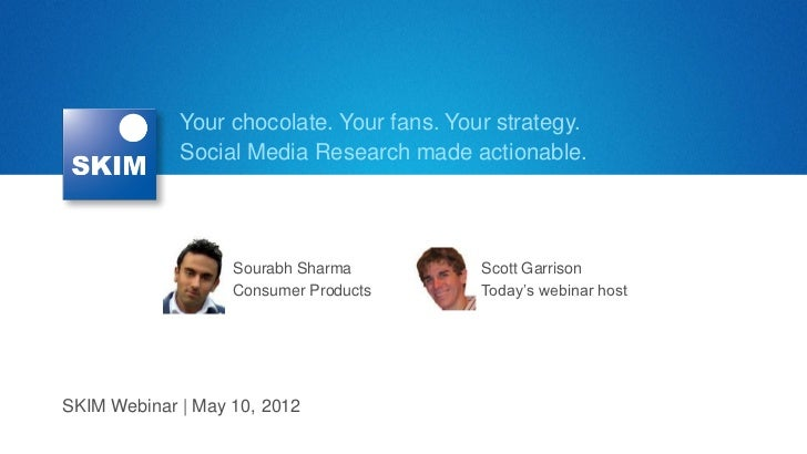 Your chocolate. Your fans. Your strategy.             Social Media Research made actionable.                   Sourabh Sha...