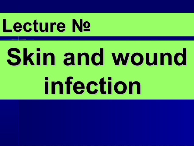 Lecture №Skin and wound   infection