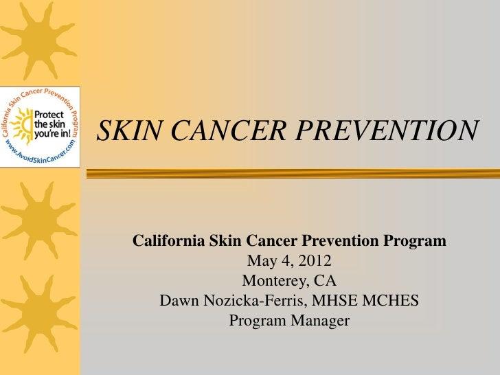 SKIN CANCER PREVENTION  California Skin Cancer Prevention Program                  May 4, 2012                 Monterey, C...