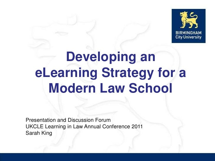 Developing an eLearning Strategy for a Modern Law School<br />Presentation and Discussion Forum<br />UKCLE Learning in Law...