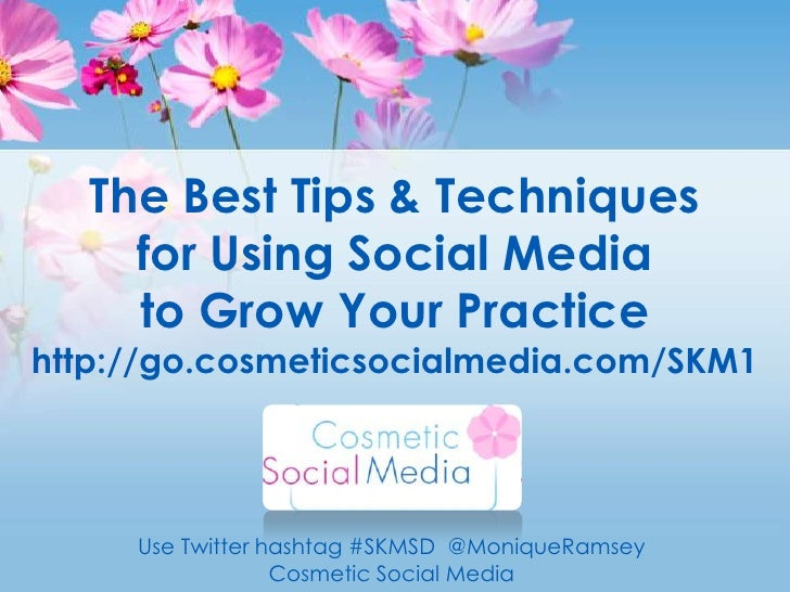 The Best Tips & Techniquesfor Using Social Media to Grow Your Practicehttp://go.cosmeticsocialmedia.com/SKM1<br />Use Twit...