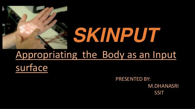 SKINPUT Appropriating the Body as an Input surface PRESENTED BY: M.DHANASRI SSIT