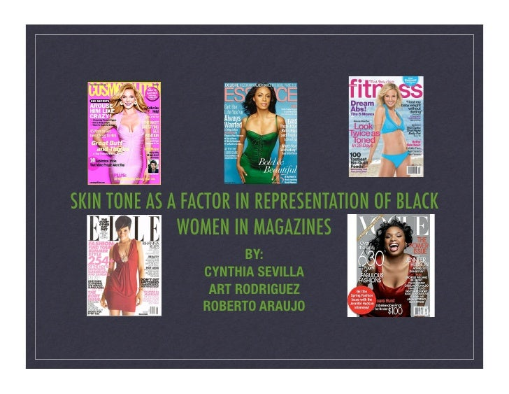 SKIN TONE AS A FACTOR IN REPRESENTATION OF BLACK               WOMEN IN MAGAZINES!                        BY:             ...