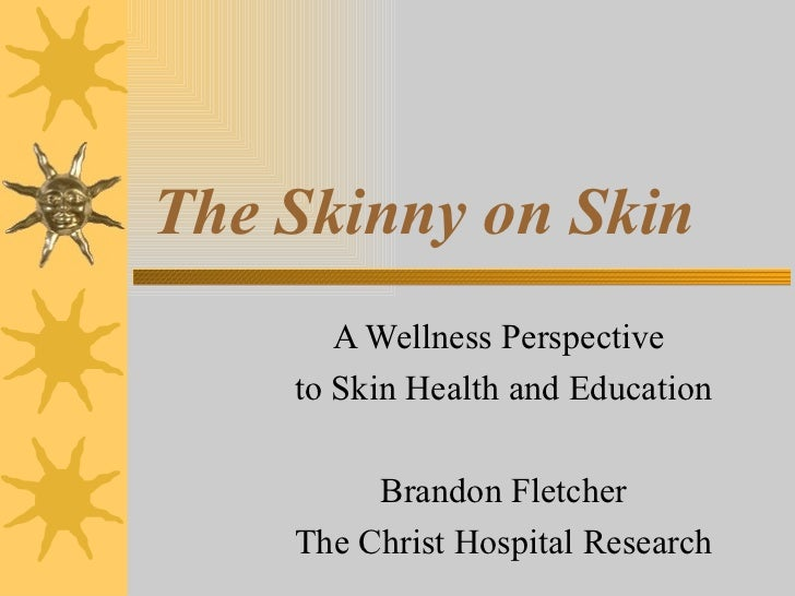 The Skinny on Skin       A Wellness Perspective    to Skin Health and Education         Brandon Fletcher    The Christ Hos...