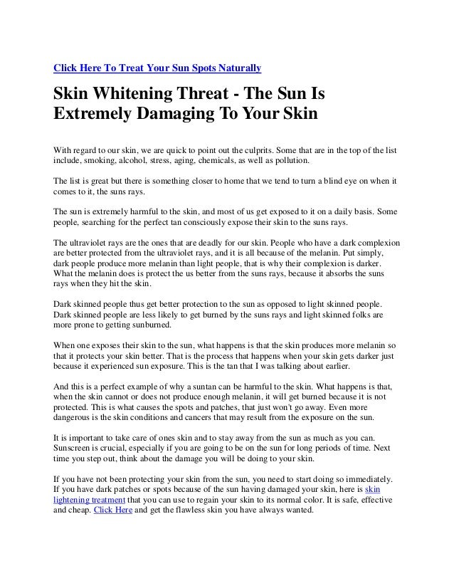Click Here To Treat Your Sun Spots Naturally Skin Whitening Threat - The Sun Is Extremely Damaging To Your Skin With regar...