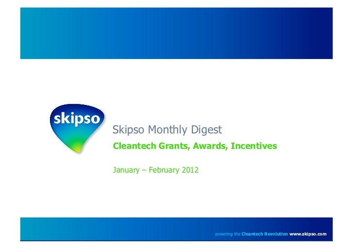 Skipso Monthly DigestCleantech Grants, Awards, IncentivesJanuary – February 2012                          powering the Cle...