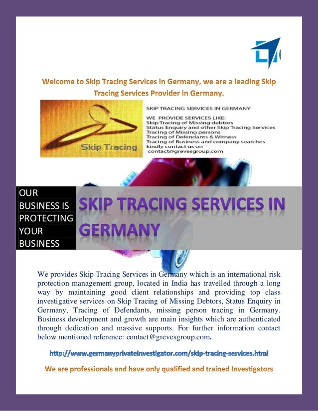OURBUSINESS ISPROTECTINGYOURBUSINESS   We provides Skip Tracing Services in Germany which is an international risk   prote...