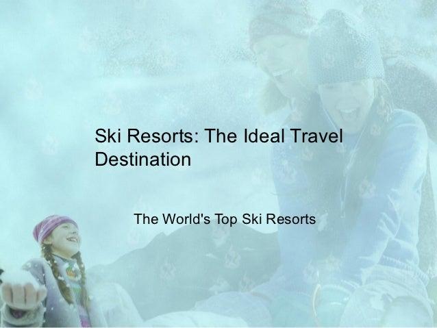 Ski Resorts: The Ideal TravelDestination    The Worlds Top Ski Resorts