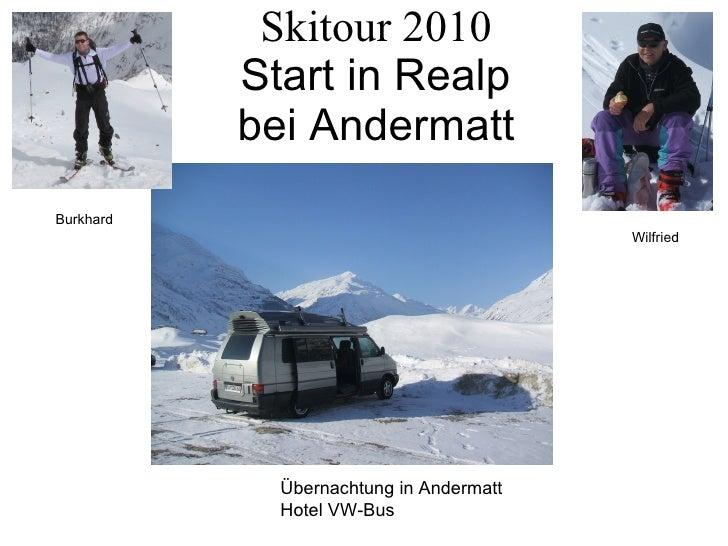 Skitour 2010   Start in Realp  bei Andermatt Übernachtung in Andermatt Hotel VW-Bus Burkhard Wilfried