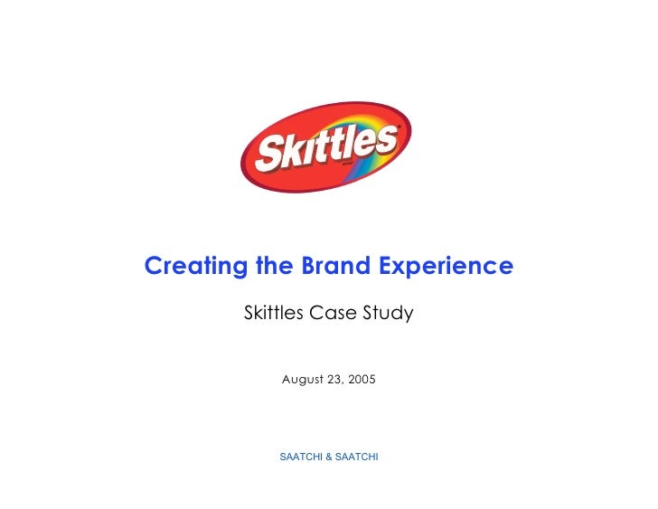 Creating the Brand Experience        Skittles Case Study              August 23, 2005               SAATCHI & SAATCHI