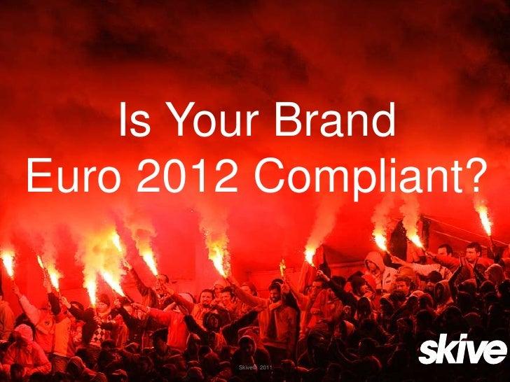 Is Your BrandEuro 2012 Compliant?         Skive© 2011