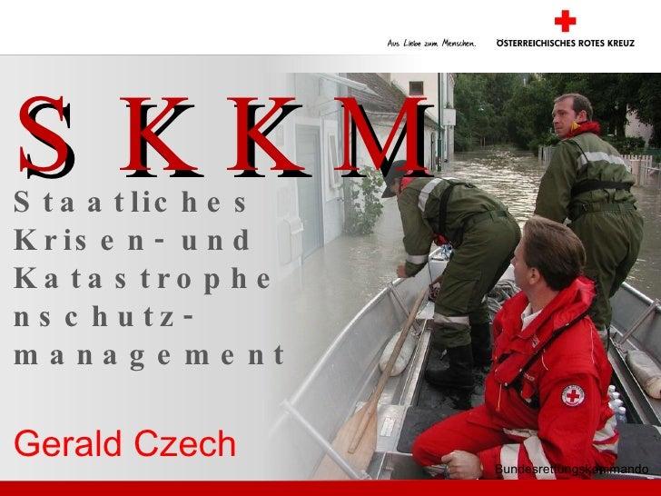 SKKM Staatliches Krisen- und Katastrophenschutz-management Bundesrettungskommando Gerald Czech